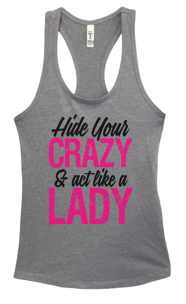 Womens Hide Your CRAZY & Act Like A LADY Grapahic Design Fitted Tank Top Funny Shirt Small / Heather Grey