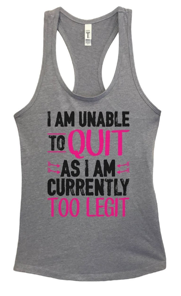 Womens I Am Unable To Quit As I Am Currently Too Legit Grapahic Design Fitted Tank Top Funny Shirt Small / Heather Grey