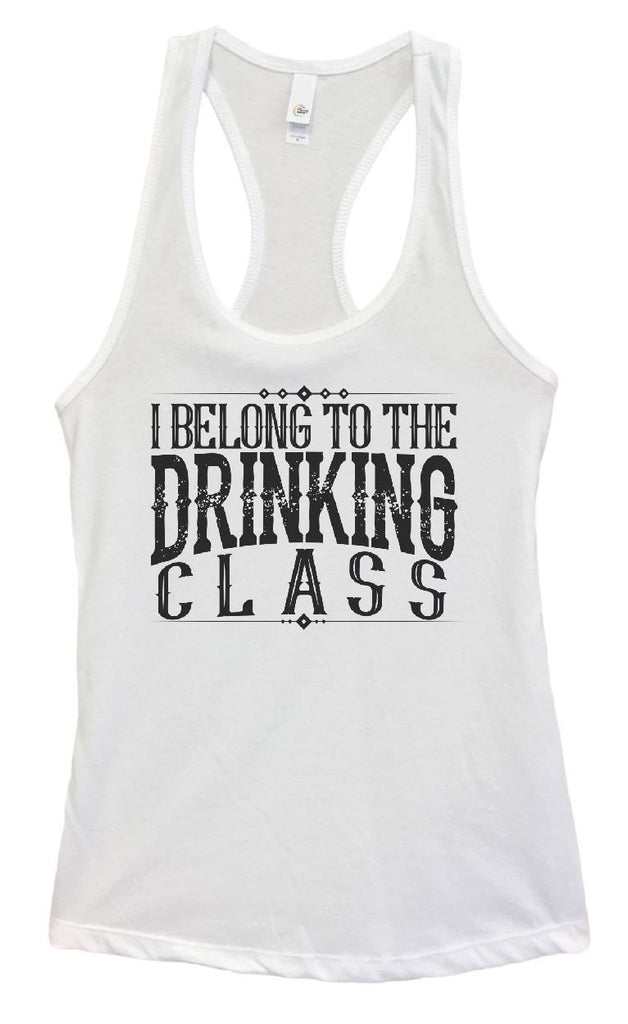 Womens I Belong To The Drinking Class Grapahic Design Fitted Tank Top Funny Shirt Small / White