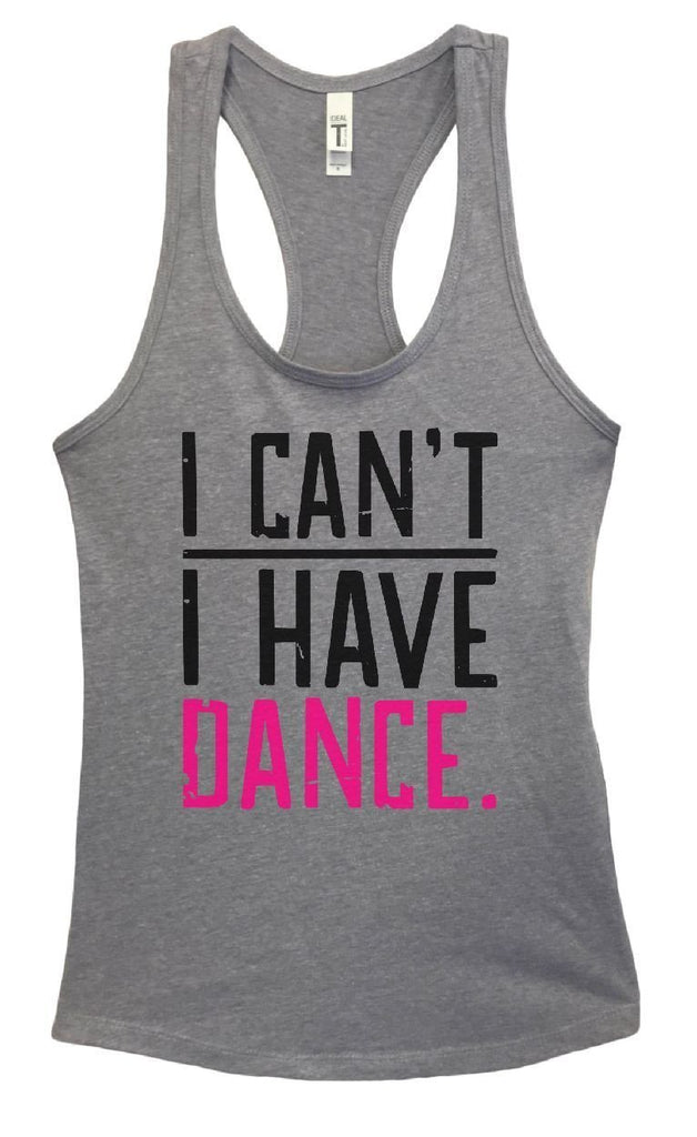 Womens I CAN'T I HAVE DANCE. Grapahic Design Fitted Tank Top Funny Shirt Small / Heather Grey