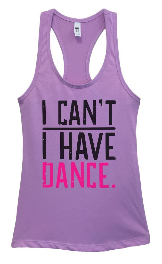 Womens I CAN'T I HAVE DANCE. Grapahic Design Fitted Tank Top Funny Shirt Small / Lavender