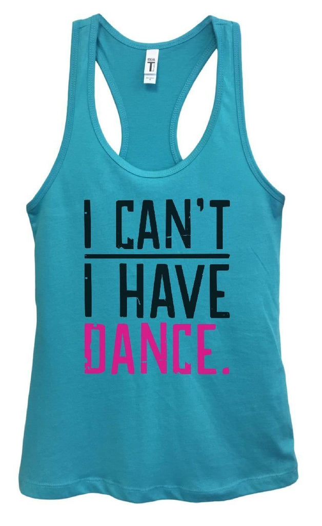 Womens I CAN'T I HAVE DANCE. Grapahic Design Fitted Tank Top Funny Shirt Small / Sky Blue