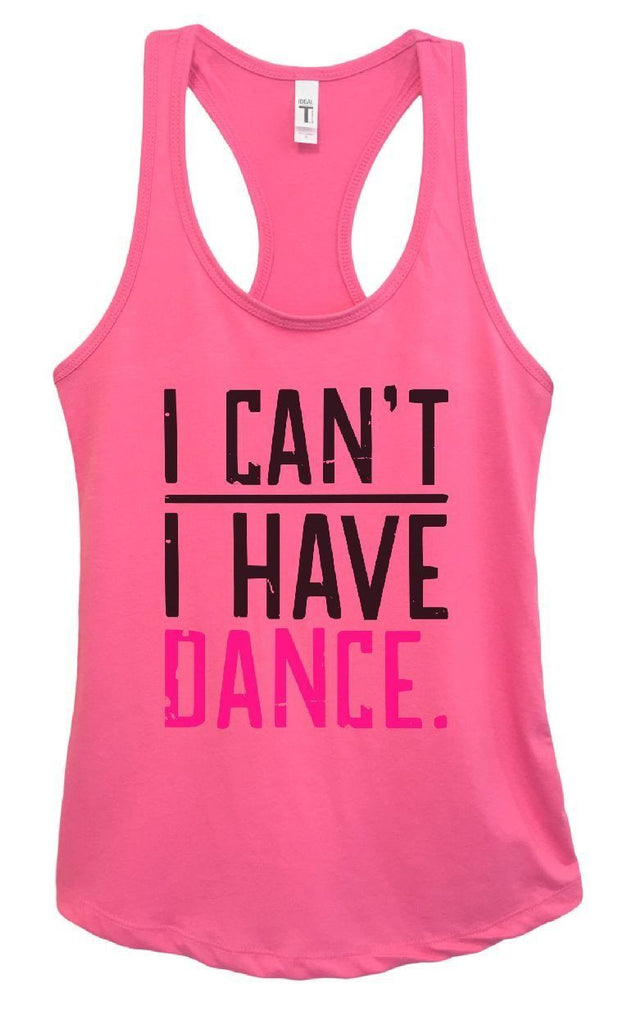 Womens I CAN'T I HAVE DANCE. Grapahic Design Fitted Tank Top Funny Shirt Small / Fuchsia