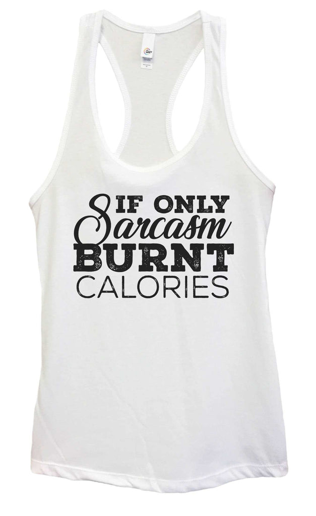 85298303a Womens If Only Sarcasm Burned Calories Grapahic Design Fitted Tank Top