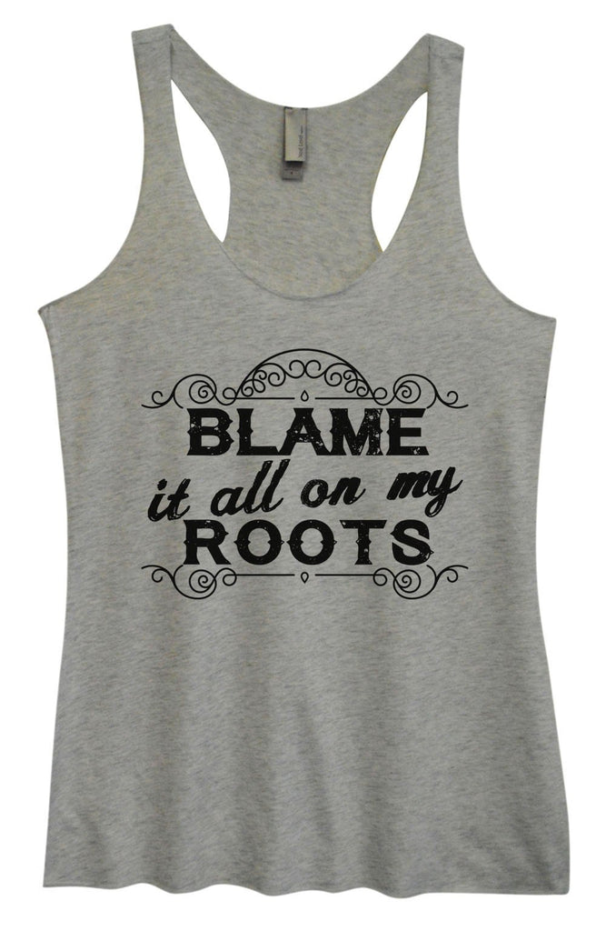 Womens Tri-Blend Tank Top - Blame It All On My Roots Funny Shirt Small / Vintage Grey