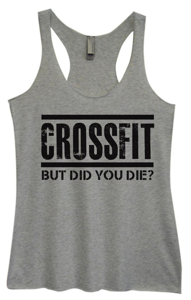 Womens Tri-Blend Tank Top - Crossfit But Did You Die? Funny Shirt Small / Vintage Grey