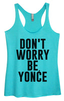Womens Tri-Blend Tank Top - Don't Worry Be Yonce Funny Shirt Small / Vintage Blue