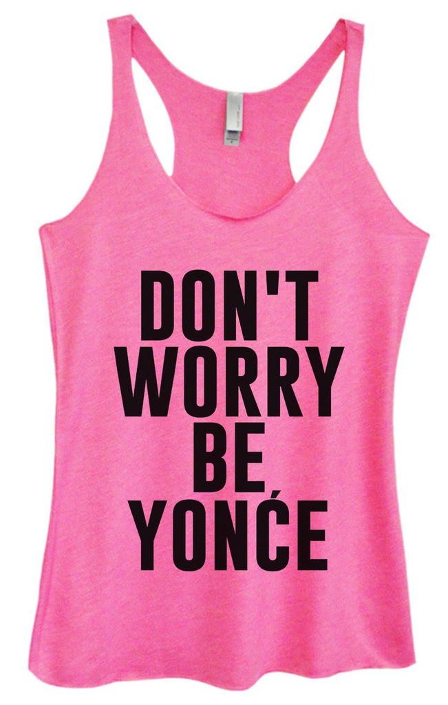 Womens Tri-Blend Tank Top - Don't Worry Be Yonce Funny Shirt Small / Vintage Pink