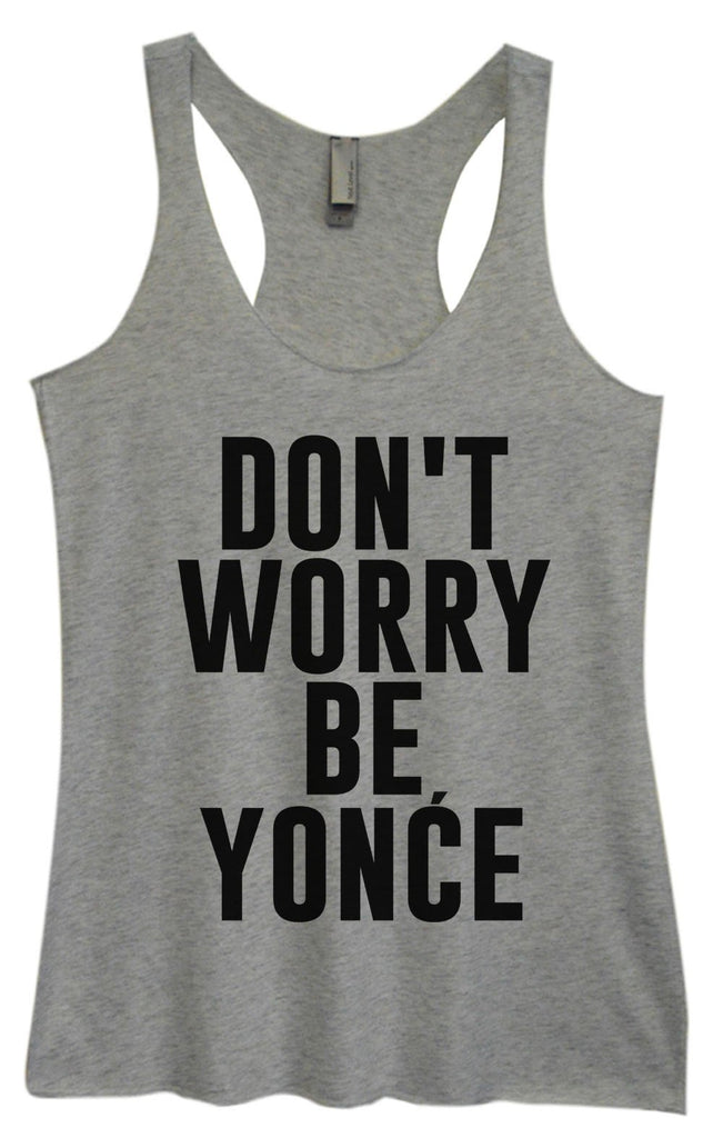 Womens Tri-Blend Tank Top - Don't Worry Be Yonce Funny Shirt Small / Vintage Grey
