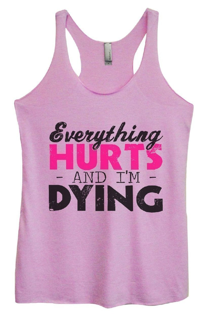 eec9c84d6b754 Womens Tri-Blend Tank Top - Everything HURTS AND I M DYING
