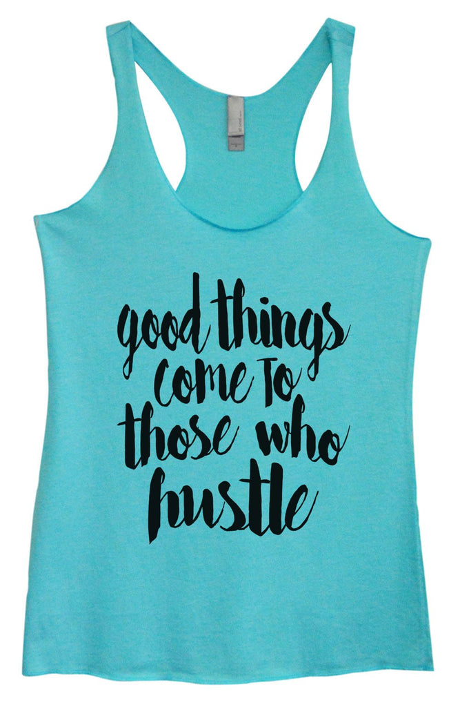 Womens Tri-Blend Tank Top - Good Things Come To Those Who Hustle Funny Shirt Small / Vintage Blue