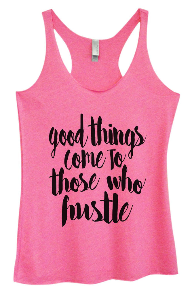 Womens Tri-Blend Tank Top - Good Things Come To Those Who Hustle - FunnyThreadz.com