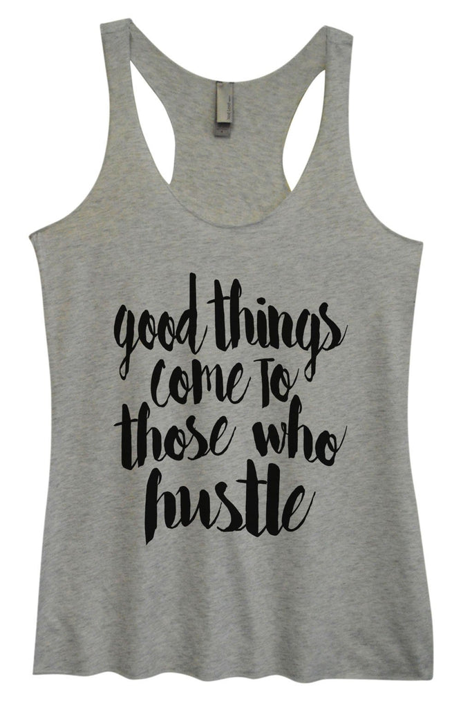 Womens Tri-Blend Tank Top - Good Things Come To Those Who Hustle Funny Shirt Small / Vintage Grey
