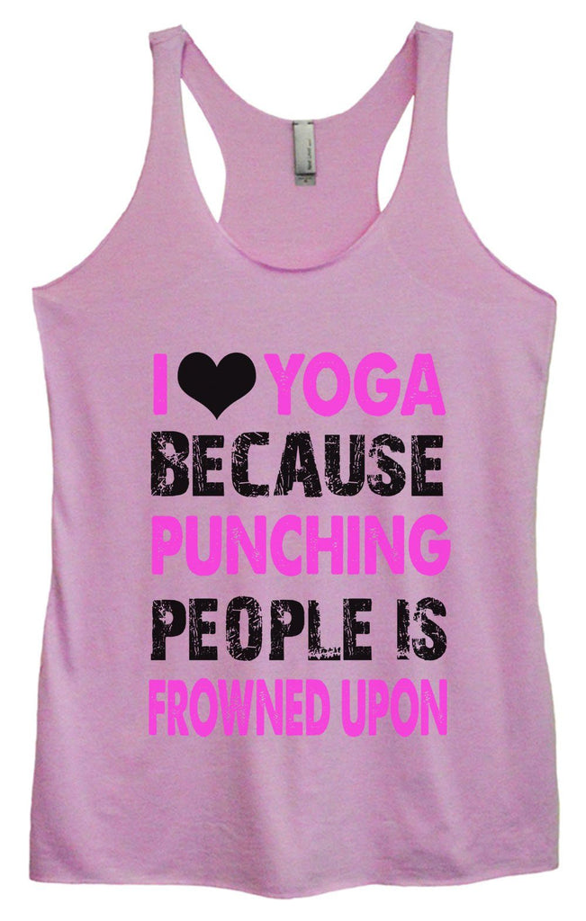 Womens Tri-Blend Tank Top - I Love Yoga Because Punching People Is Frowned Upon - FunnyThreadz.com