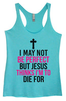 Womens Tri-Blend Tank Top - I May Not Be Perfect But Jesus Thinks I'm To Die For Funny Shirt Small / Vintage Blue