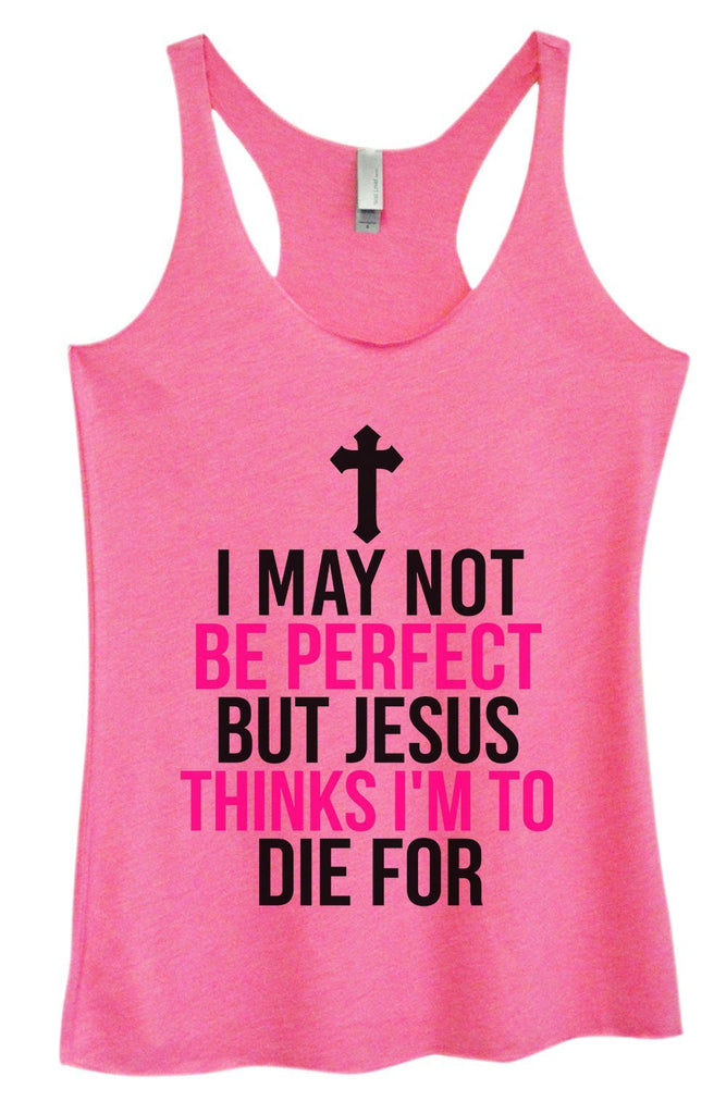 Womens Tri-Blend Tank Top - I May Not Be Perfect But Jesus Thinks I'm To Die For Funny Shirt Small / Vintage Pink