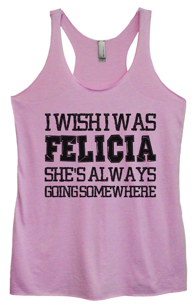 Womens Tri-Blend Tank Top - I Wish I Was Felicia She's Always Going Some Where Funny Shirt Small / Vintage Lilac