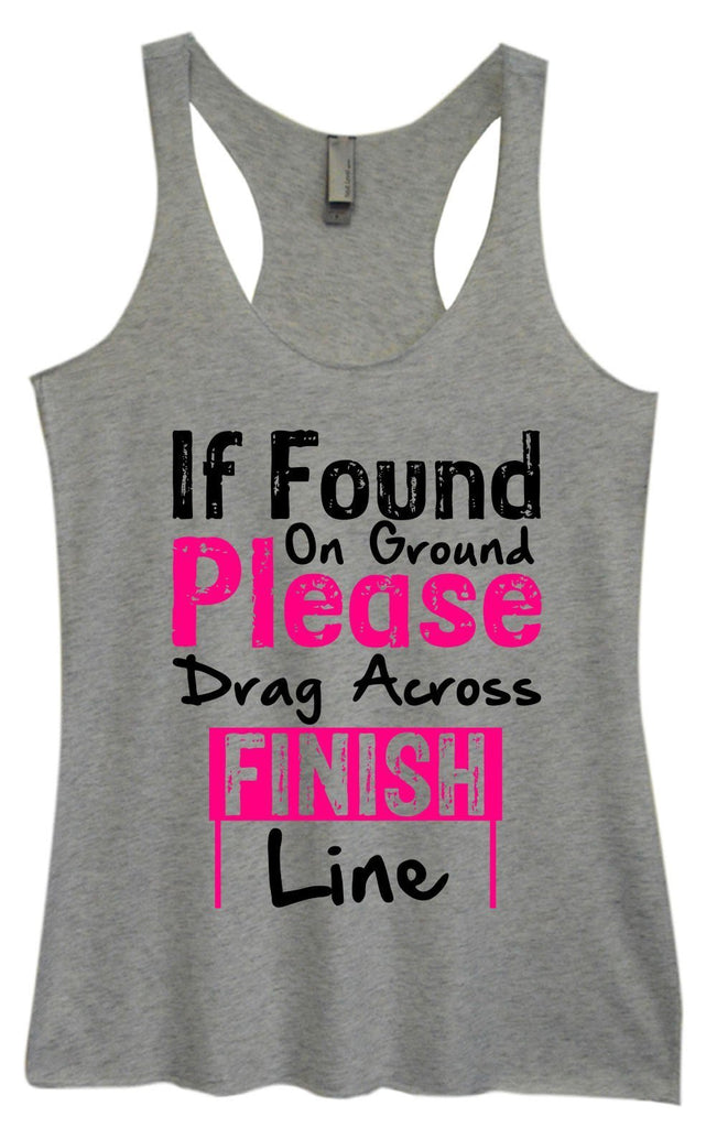 Womens Tri-Blend Tank Top - If Found On Ground Please Drag Across Finish Line Funny Shirt Small / Vintage Grey