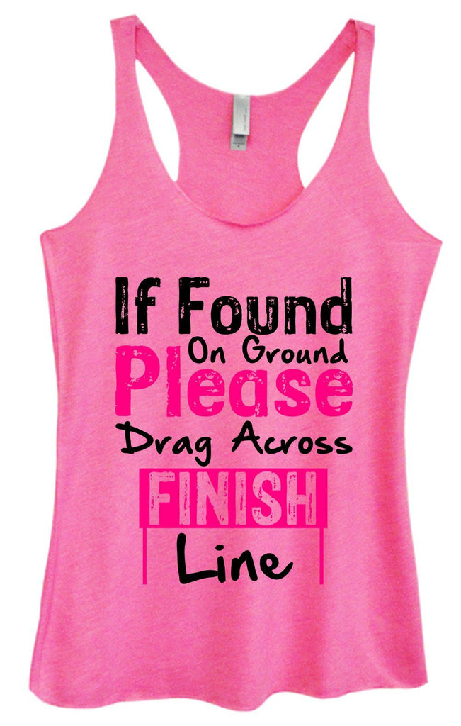 Womens Tri-Blend Tank Top - If Found On Ground Please Drag Across Finish Line Funny Shirt Small / Vintage Pink