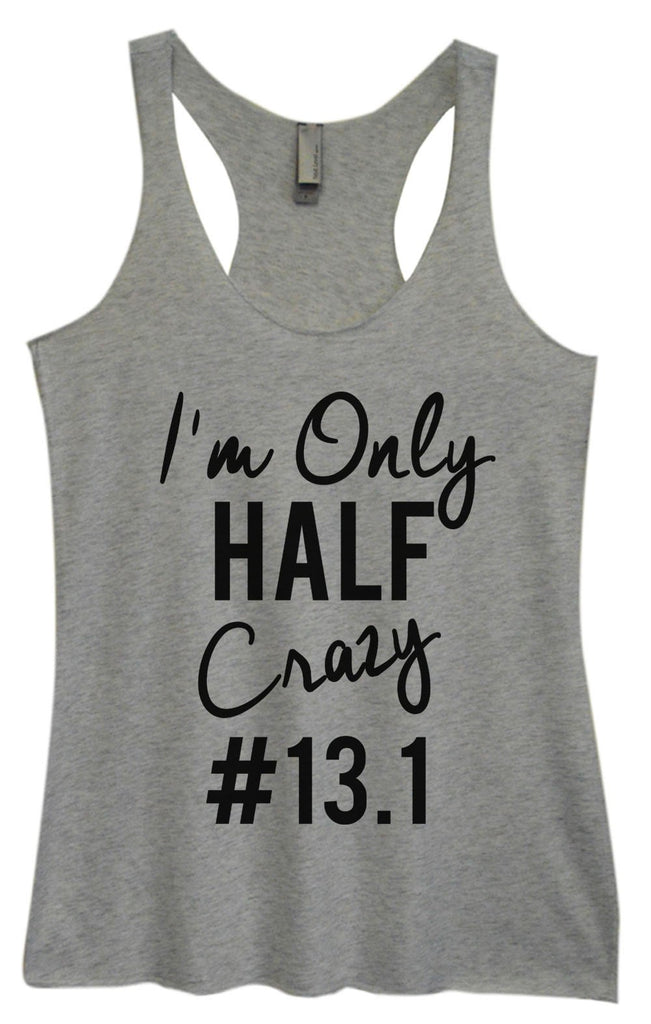 Womens Tri-Blend Tank Top - I'm Only Half Crazy #13.1 Funny Shirt Small / Vintage Grey