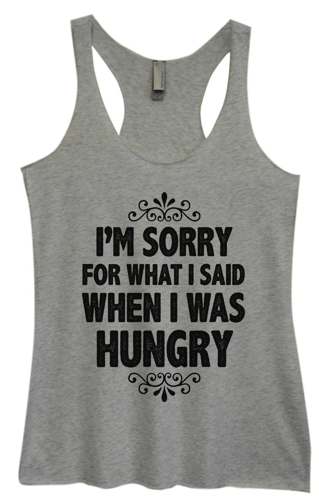 Womens Tri-Blend Tank Top - I'm Sorry For What I Said When I Was Hungry Funny Shirt Small / Vintage Grey