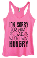 Womens Tri-Blend Tank Top - I'm Sorry For What I Said When I Was Hungry Funny Shirt Small / Vintage Pink