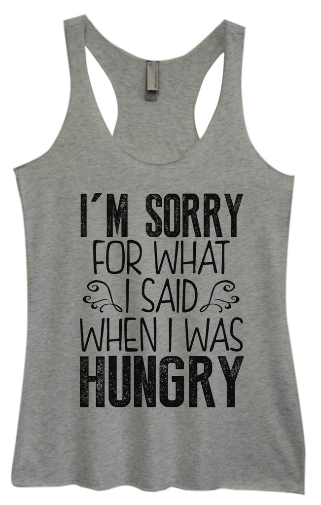 Womens Tri-Blend Tank Top - I'm Sorry For What I Said When I Was Hungry