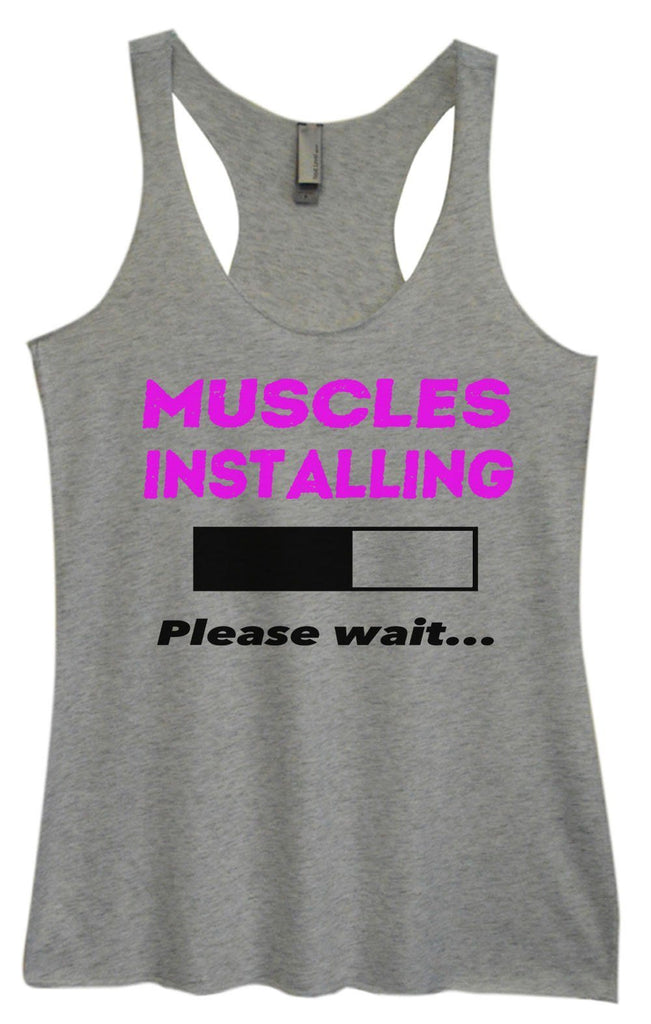 Womens Tri-Blend Tank Top - Muscles Installing Please Wait... Funny Shirt Small / Vintage Grey