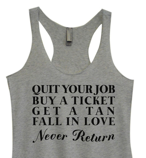 Womens Tri-Blend Tank Top - Quit Your Job Buy A Ticket Get A Tan Fall In Love Never Return Funny Shirt Small / Vintage Grey