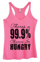 Womens Tri-Blend Tank Top - There's A 99.9% Chance Im Hungry Funny Shirt Small / Vintage Pink