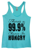 Womens Tri-Blend Tank Top - There's A 99.9% Chance Im Hungry Funny Shirt Small / Vintage Blue