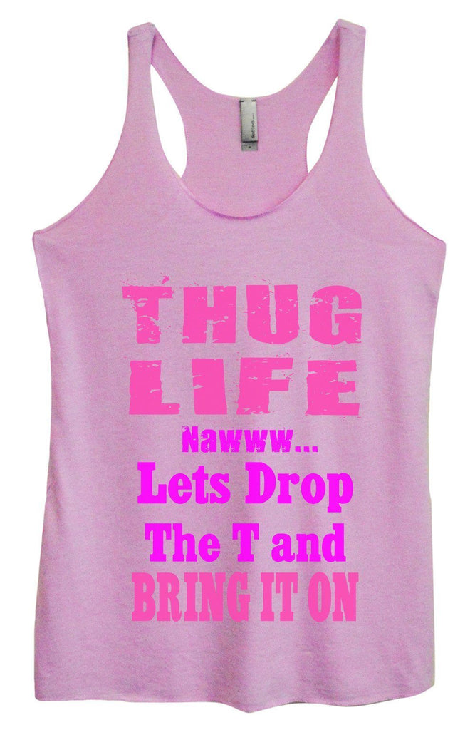 Womens Tri-Blend Tank Top - Thug Life Nawww... Lets Drop The T and Bring It ON Funny Shirt Small / Vintage Lilac