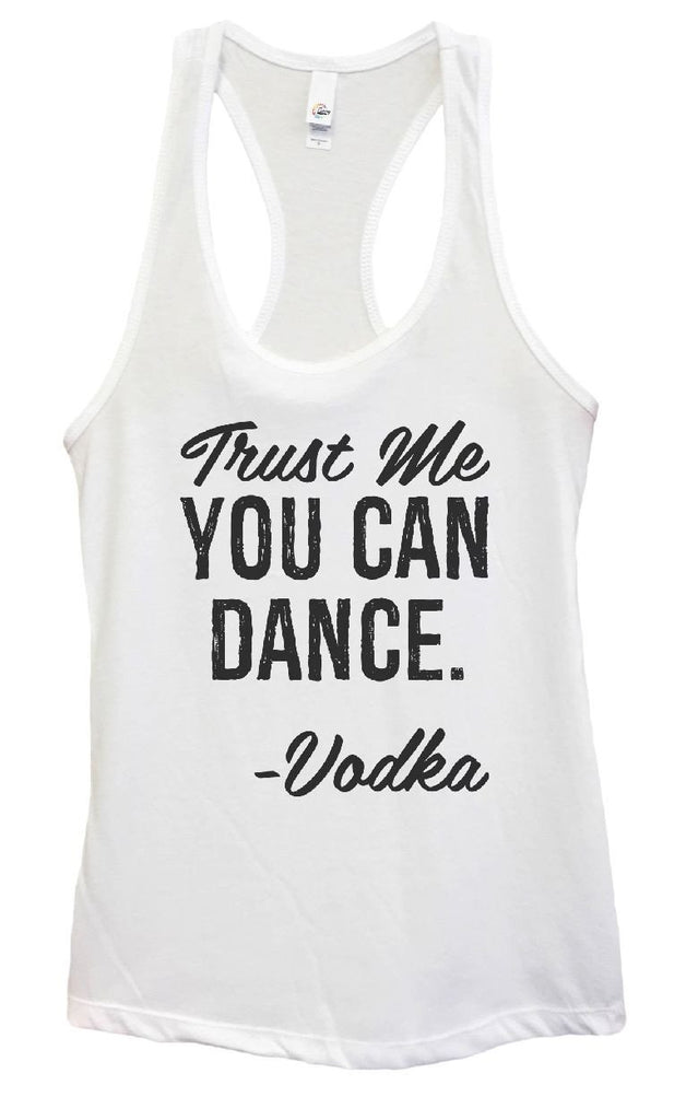 Womens Trust Me YOU CAN DANCE Grapahic Design Fitted Tank Top Funny Shirt Small / White