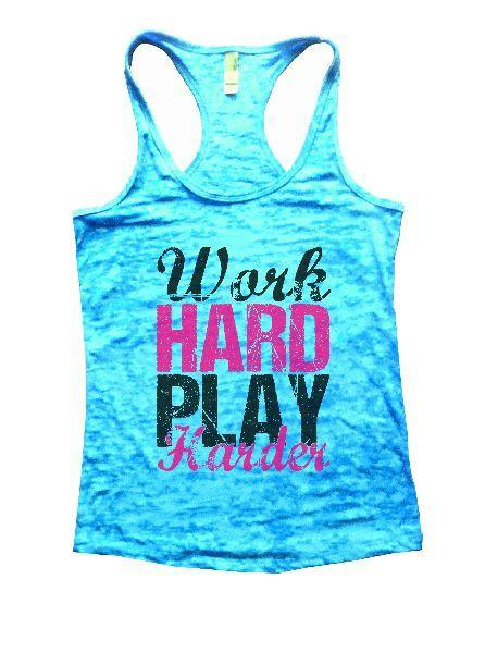 Work Hard Play Harder Burnout Tank Top By Funny Threadz Funny Shirt Small / Tahiti Blue