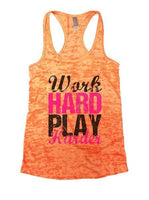 Work Hard Play Harder Burnout Tank Top By Funny Threadz Funny Shirt Small / Neon Orange