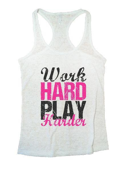 Work Hard Play Harder Burnout Tank Top By Funny Threadz Funny Shirt Small / White