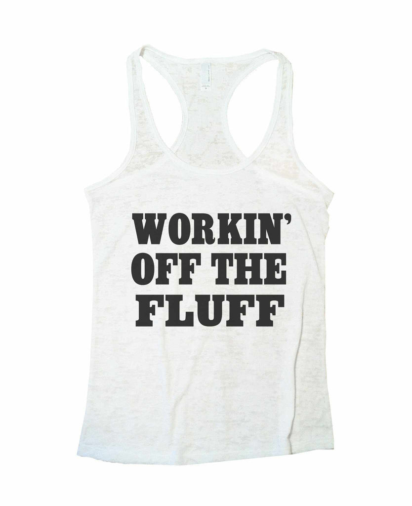 Working Off The Fluff Burnout Tank Top By Funny Threadz Funny Shirt Small / White