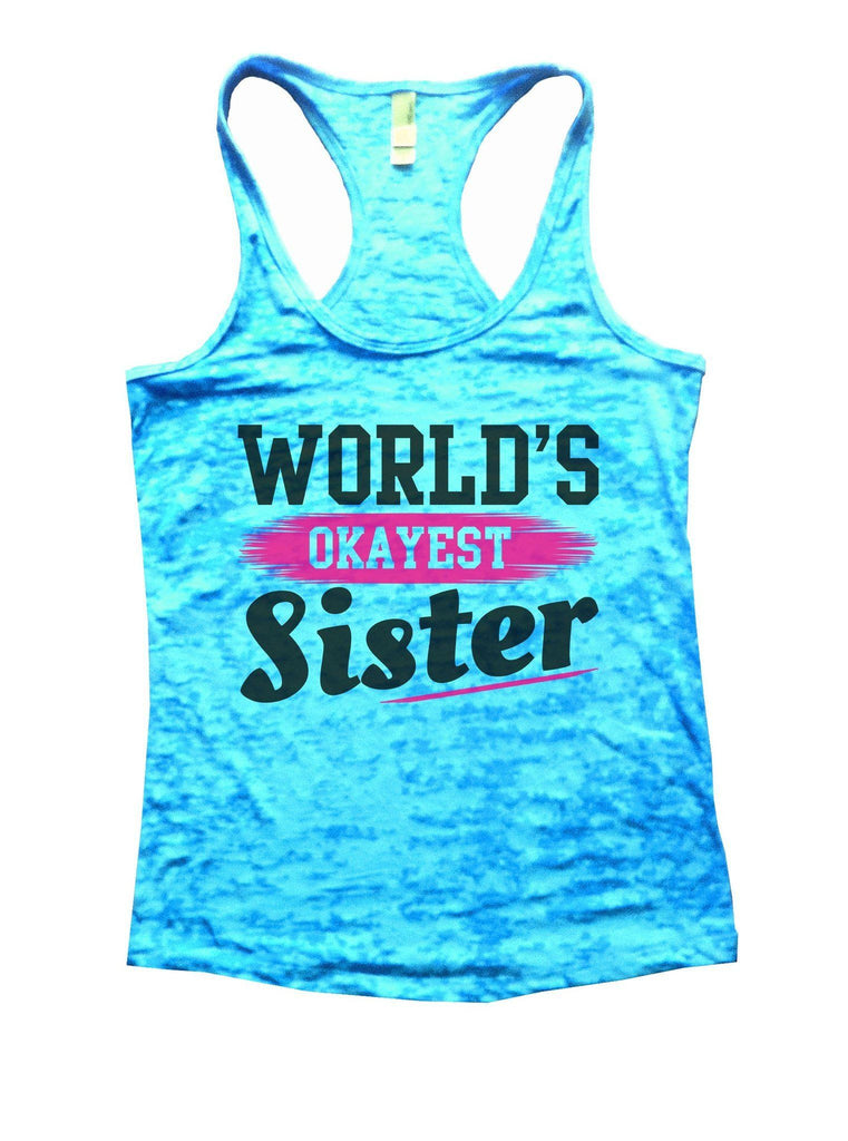 World's Okayest Sister Burnout Tank Top By Funny Threadz Funny Shirt Small / Tahiti Blue