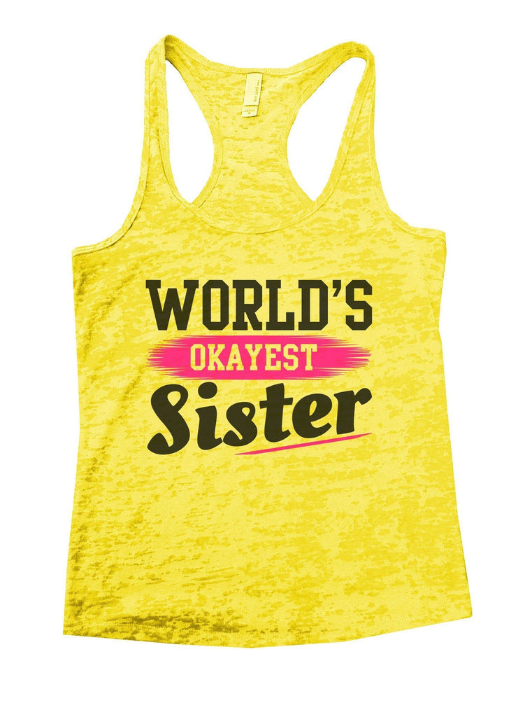 World's Okayest Sister Burnout Tank Top By Funny Threadz Funny Shirt Small / Yellow