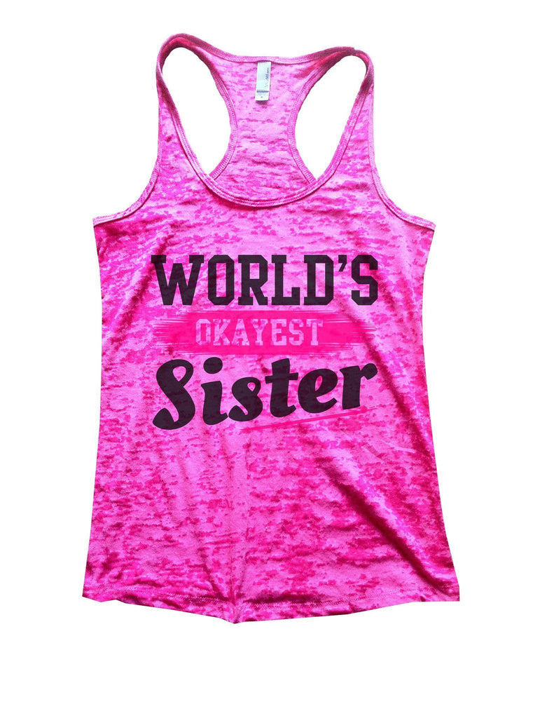 World's Okayest Sister Burnout Tank Top By Funny Threadz Funny Shirt Small / Shocking Pink
