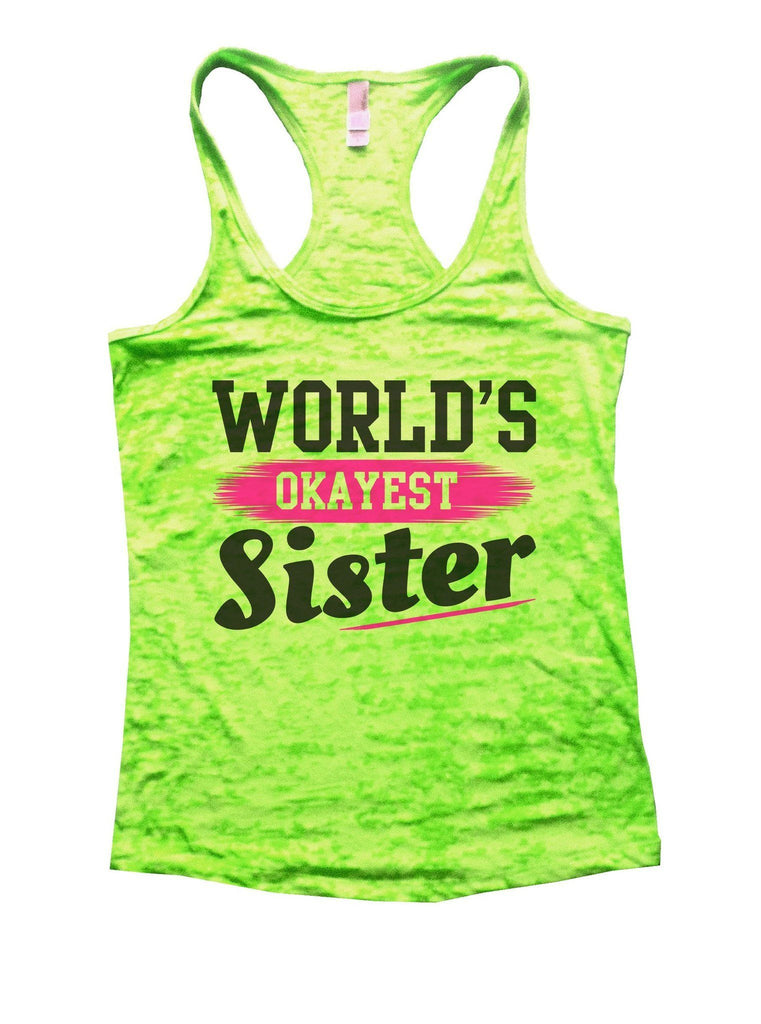 World's Okayest Sister Burnout Tank Top By Funny Threadz Funny Shirt Small / Neon Green