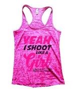 Yeah I Shoot Like A Girl Want A Lesson? Burnout Tank Top By Funny Threadz Funny Shirt Small / Shocking Pink