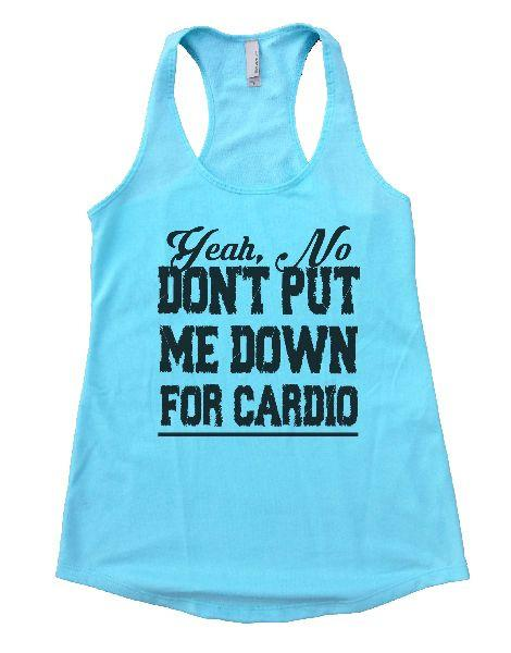 Yeah, No Don't Put Me Down For Cardio Womens Workout Tank Top Funny Shirt Small / Cancun Blue
