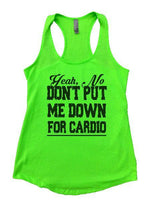 Yeah, No Don't Put Me Down For Cardio Womens Workout Tank Top Funny Shirt Small / Neon Green
