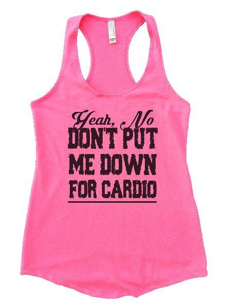 Yeah, No Don't Put Me Down For Cardio Womens Workout Tank Top Funny Shirt Small / Heather Pink