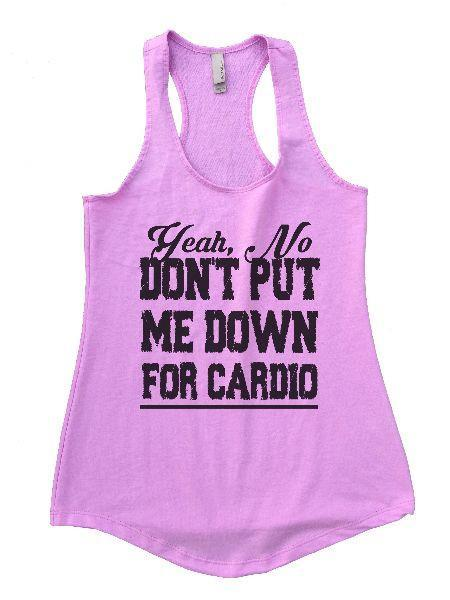 Yeah, No Don't Put Me Down For Cardio Womens Workout Tank Top Funny Shirt Small / Lilac