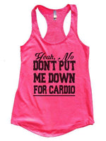 Yeah, No Don't Put Me Down For Cardio Womens Workout Tank Top Funny Shirt Small / Hot Pink