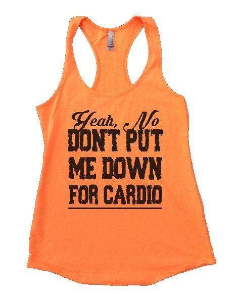 Yeah, No Don't Put Me Down For Cardio Womens Workout Tank Top Funny Shirt Small / Neon Orange