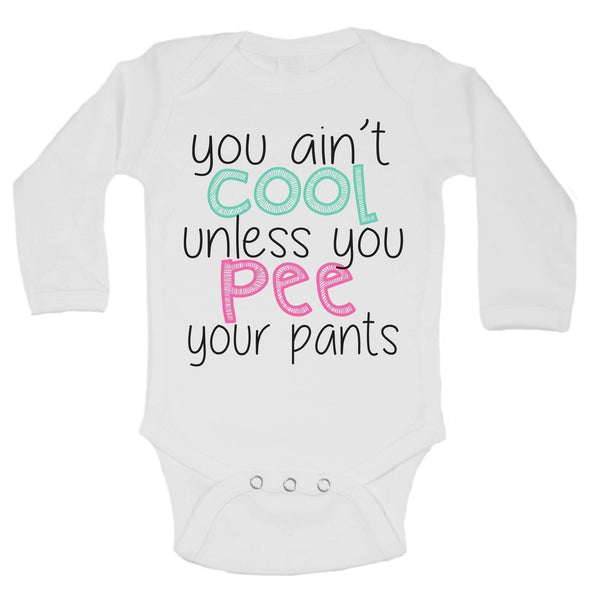 You Ain't Cool Unless You Pee Your Pants Funny Kids Onesie Funny Shirt Long Sleeve 0-3 Months