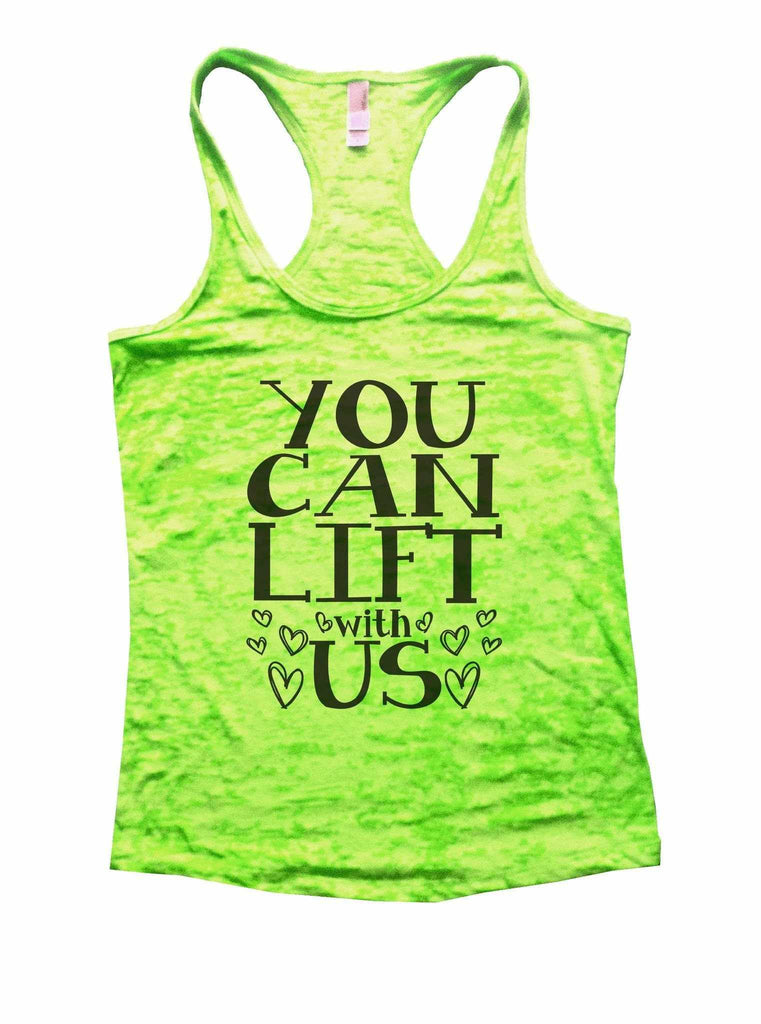 You Can Lift With Us Burnout Tank Top By Funny Threadz Funny Shirt Small / Neon Green